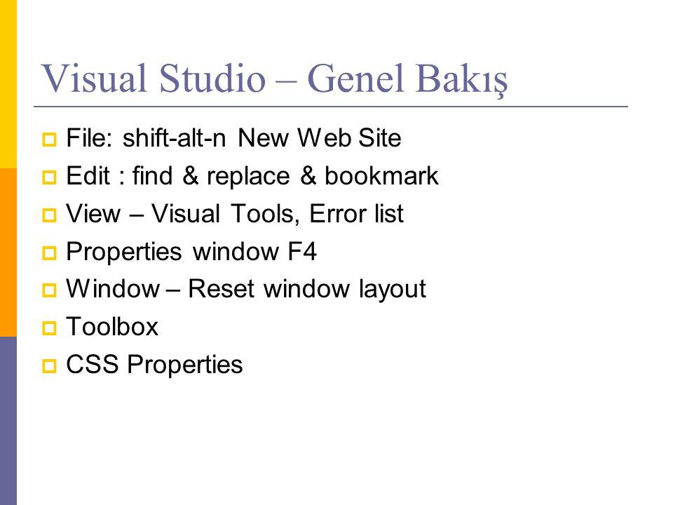 Visual Studio – Genel Bakış  File: shift-alt-n New Web Site  Edit : find & replace & bookmark  View – Visual Tools, Error list  Properties window F4  Window – Reset window layout  Toolbox  CSS Properties