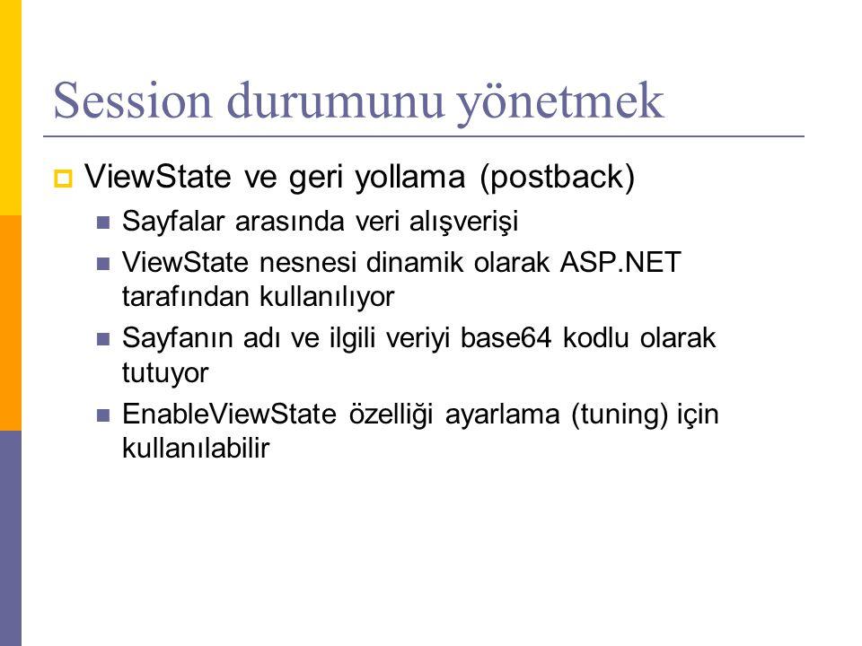 Session durumunu yönetmek  ViewState ve geri yollama (postback)  Sayfalar arasında veri alışverişi  ViewState nesnesi dinamik olarak ASP.NET tarafından kullanılıyor  Sayfanın adı ve ilgili veriyi base64 kodlu olarak tutuyor  EnableViewState özelliği ayarlama (tuning) için kullanılabilir