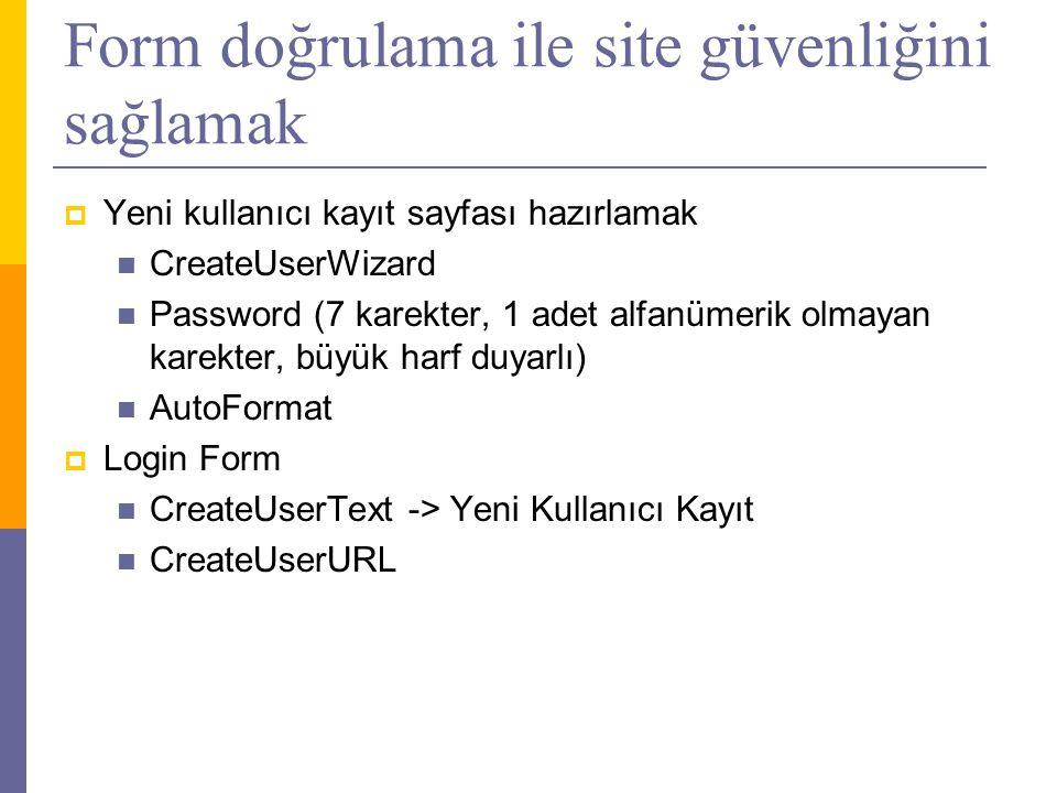 Form doğrulama ile site güvenliğini sağlamak  Yeni kullanıcı kayıt sayfası hazırlamak  CreateUserWizard  Password (7 karekter, 1 adet alfanümerik olmayan karekter, büyük harf duyarlı)  AutoFormat  Login Form  CreateUserText -> Yeni Kullanıcı Kayıt  CreateUserURL