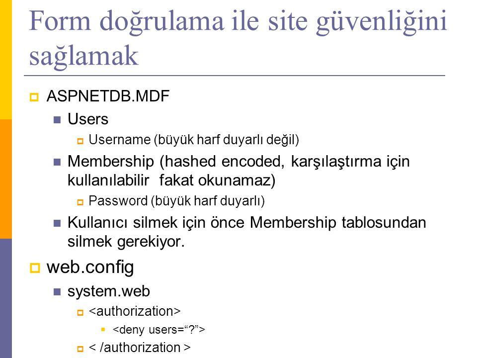 Form doğrulama ile site güvenliğini sağlamak  ASPNETDB.MDF  Users  Username (büyük harf duyarlı değil)  Membership (hashed encoded, karşılaştırma için kullanılabilir fakat okunamaz)  Password (büyük harf duyarlı)  Kullanıcı silmek için önce Membership tablosundan silmek gerekiyor.