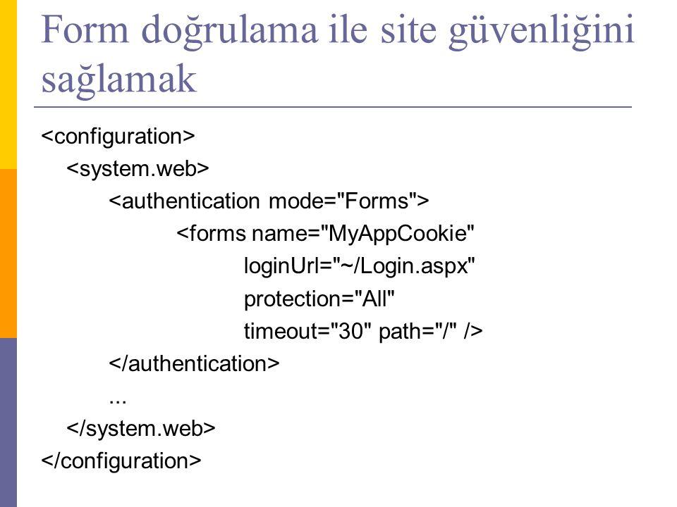 Form doğrulama ile site güvenliğini sağlamak <forms name= MyAppCookie loginUrl= ~/Login.aspx protection= All timeout= 30 path= / />...