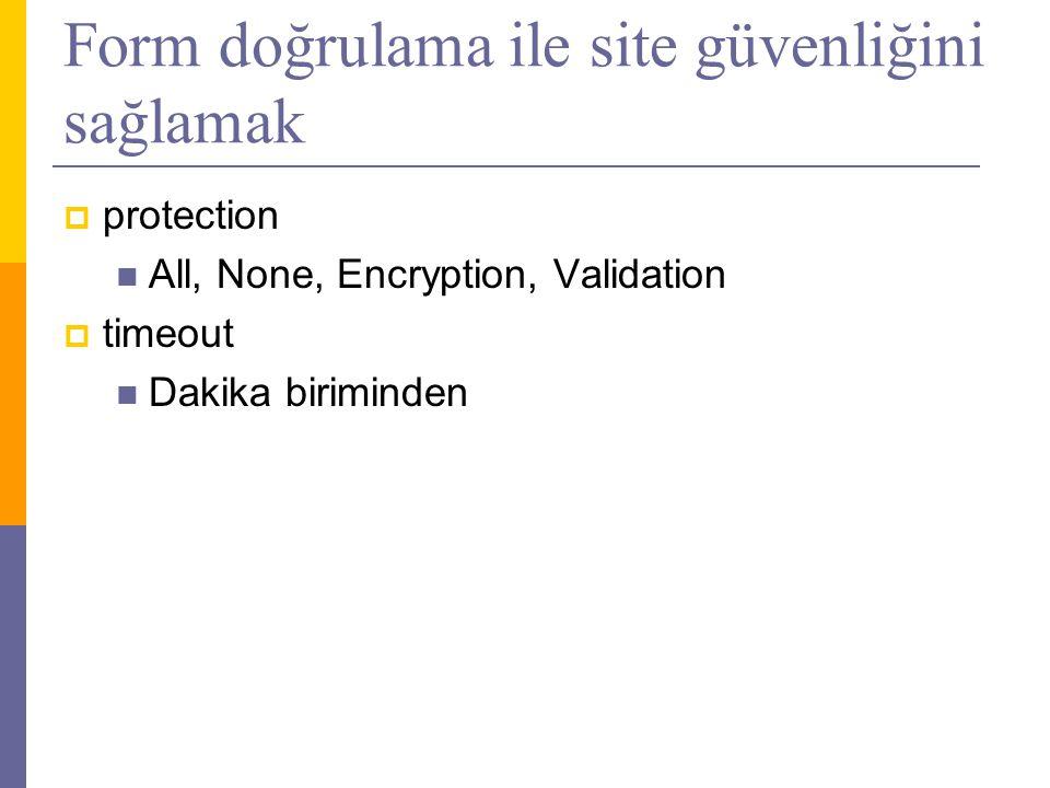Form doğrulama ile site güvenliğini sağlamak  protection  All, None, Encryption, Validation  timeout  Dakika biriminden
