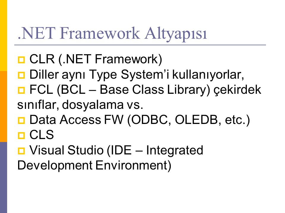  CLR (.NET Framework)  Diller aynı Type System'i kullanıyorlar,  FCL (BCL – Base Class Library) çekirdek sınıflar, dosyalama vs.