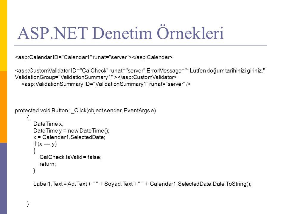 <asp:CustomValidator ID= CalCheck runat= server ErrorMessage= * Lütfen doğum tarihinizi giriniz. ValidationGroup= ValidationSummary1 > protected void Button1_Click(object sender, EventArgs e) { DateTime x; DateTime y = new DateTime(); x = Calendar1.SelectedDate; if (x == y) { CalCheck.IsValid = false; return; } Label1.Text = Ad.Text + + Soyad.Text + + Calendar1.SelectedDate.Date.ToString(); }