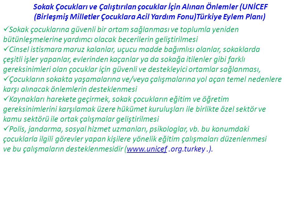 Sokak Çocukları ve Çalıştırılan çocuklar İçin Alınan Önlemler (UNİCEF (Birleşmiş Milletler Çocuklara Acil Yardım Fonu)Türkiye Eylem Planı)  Sokak çoc