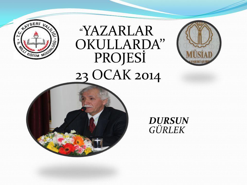 """"""" YAZARLAR OKULLARDA'' PROJESİ 23 OCAK 2014 DURSUN GÜRLEK"""