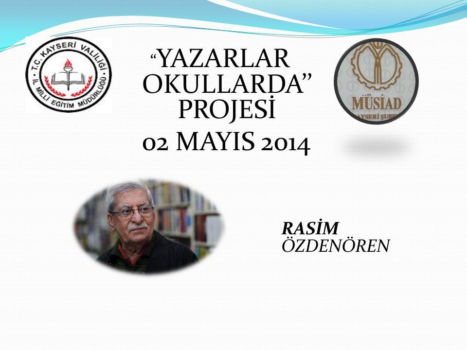 YAZARLAR OKULLARDA'' PROJESİ 02 MAYIS 2014 RASİM ÖZDENÖREN