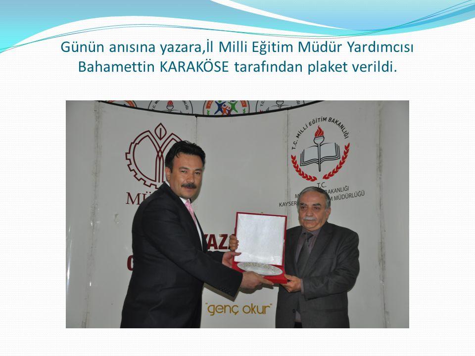 Günün anısına yazara,İl Milli Eğitim Müdür Yardımcısı Bahamettin KARAKÖSE tarafından plaket verildi.