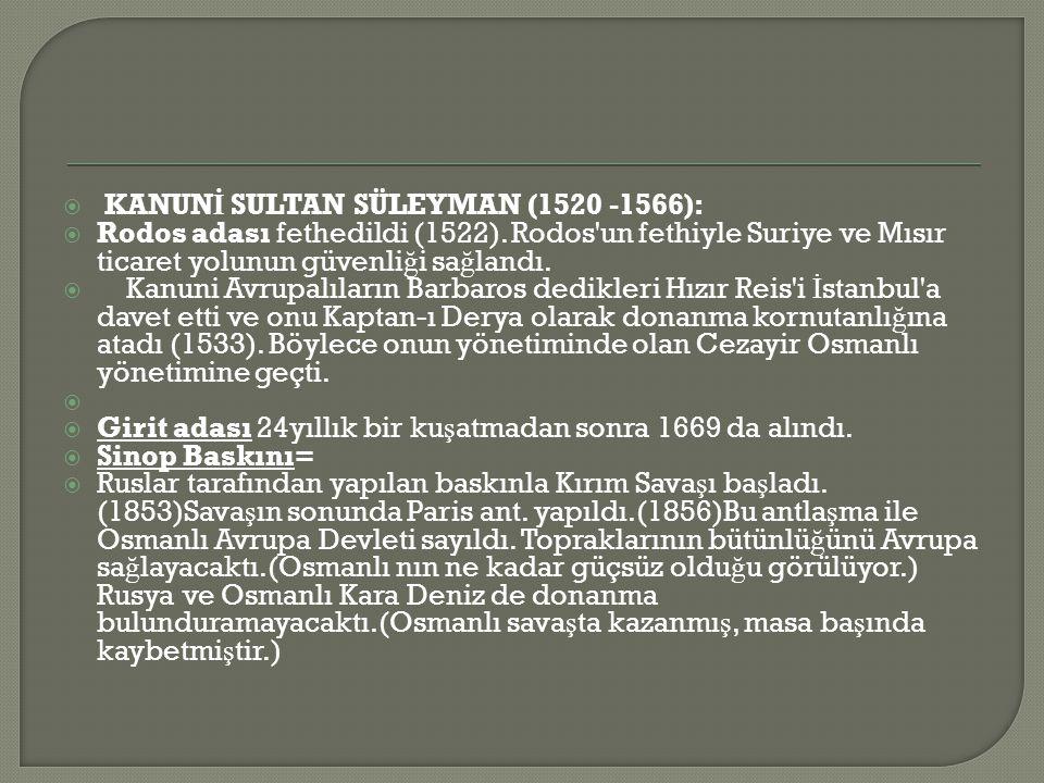  KANUN İ SULTAN SÜLEYMAN (1520 -1566):  Rodos adası fethedildi (1522).