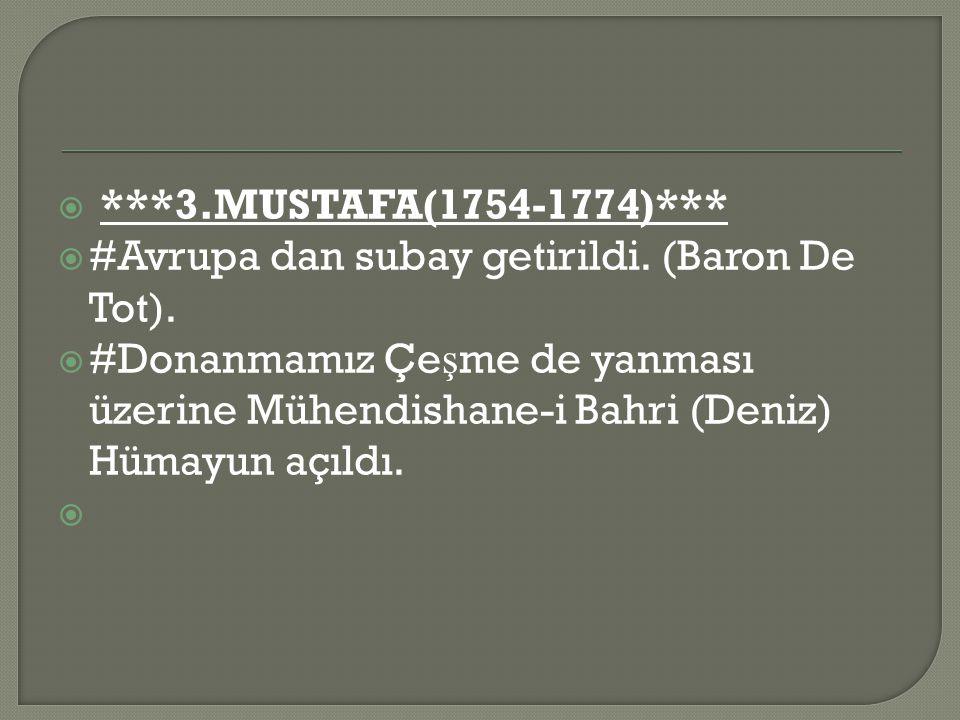  ***3.MUSTAFA(1754-1774)***  #Avrupa dan subay getirildi.