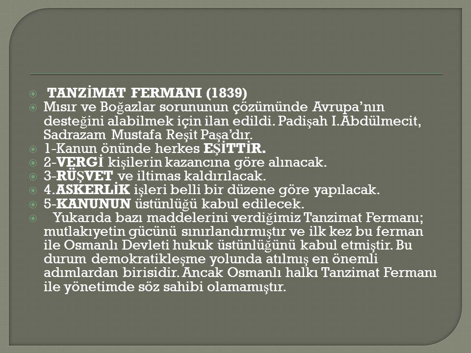  TANZ İ MAT FERMANI (1839)  Mısır ve Bo ğ azlar sorununun çözümünde Avrupa'nın deste ğ ini alabilmek için ilan edildi.