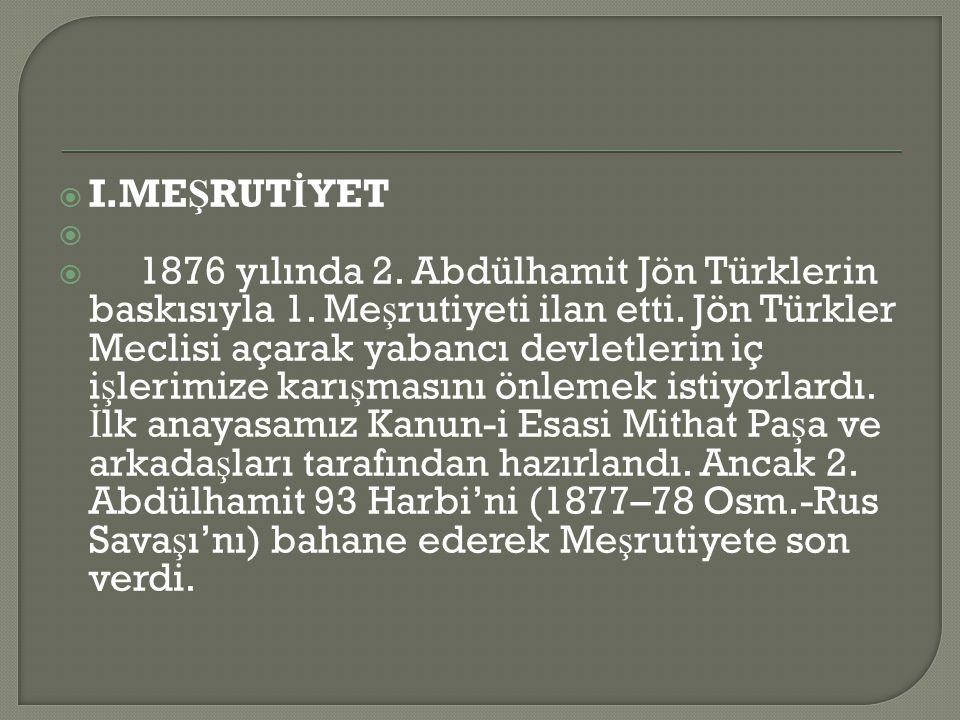  I.ME Ş RUT İ YET   1876 yılında 2.Abdülhamit Jön Türklerin baskısıyla 1.