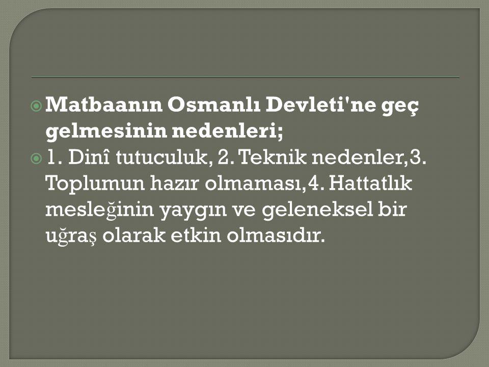  Matbaanın Osmanlı Devleti ne geç gelmesinin nedenleri;  1.
