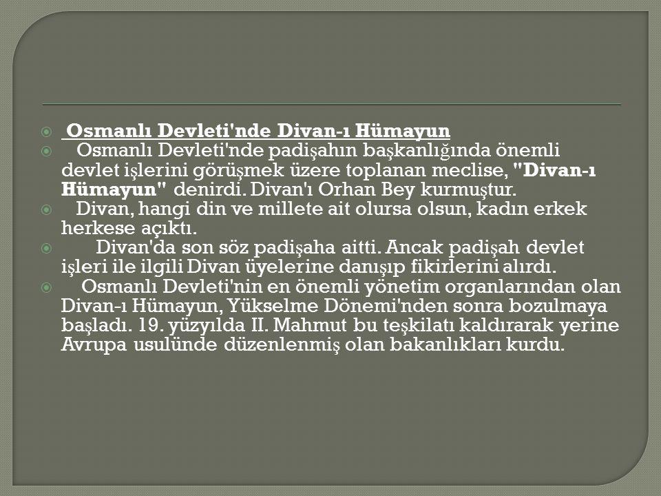  Osmanlı Devleti nde Divan-ı Hümayun  Osmanlı Devleti nde padi ş ahın ba ş kanlı ğ ında önemli devlet i ş lerini görü ş mek üzere toplanan meclise, Divan-ı Hümayun denirdi.