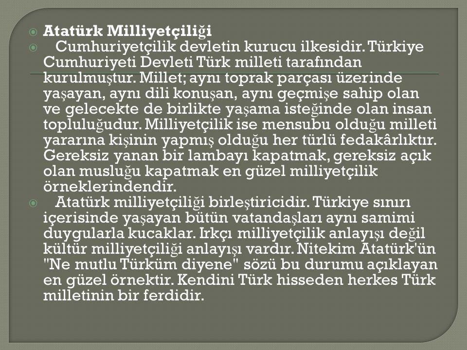  Atatürk Milliyetçili ğ i  Cumhuriyetçilik devletin kurucu ilkesidir.