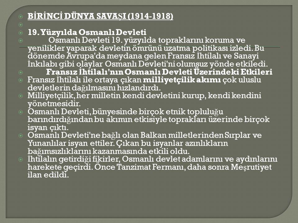  B İ R İ NC İ DÜNYA SAVA Ş I (1914-1918)   19.Yüzyılda Osmanlı Devleti  Osmanlı Devleti 19.