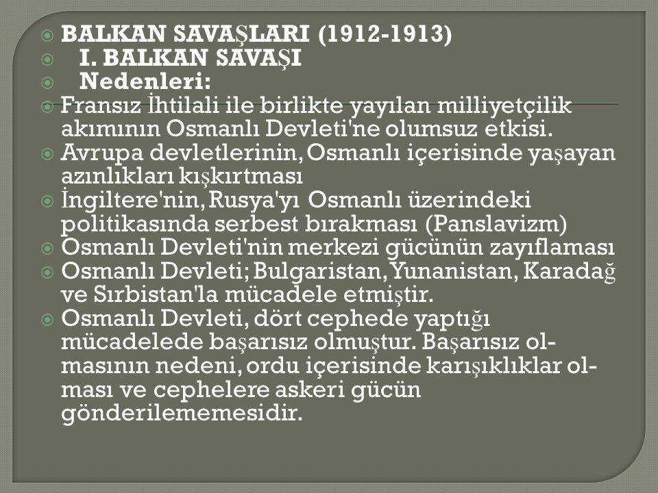  BALKAN SAVA Ş LARI (1912-1913)  I.