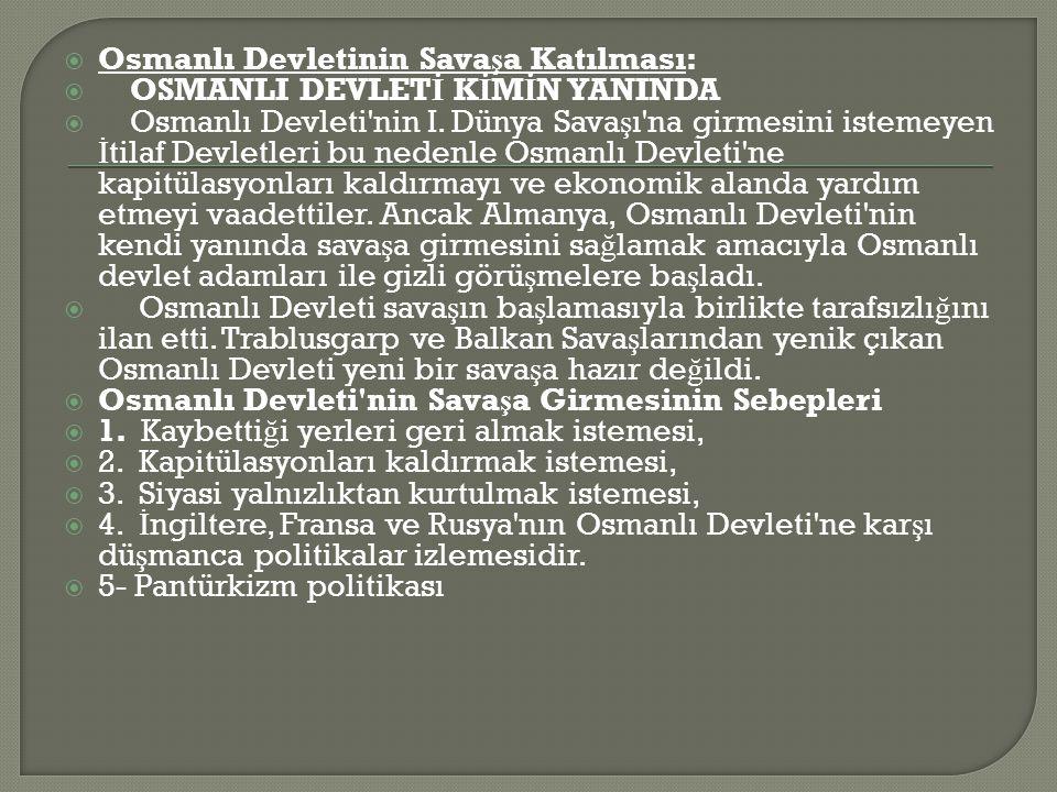  Osmanlı Devletinin Sava ş a Katılması:  OSMANLI DEVLET İ K İ M İ N YANINDA  Osmanlı Devleti nin I.