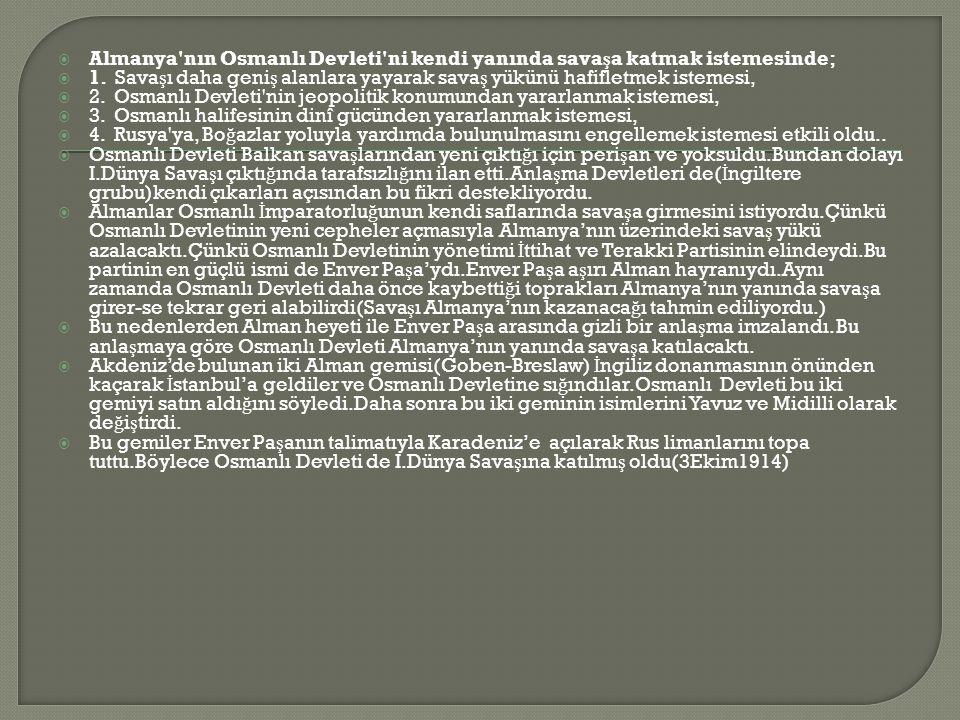  Almanya nın Osmanlı Devleti ni kendi yanında sava ş a katmak istemesinde;  1.