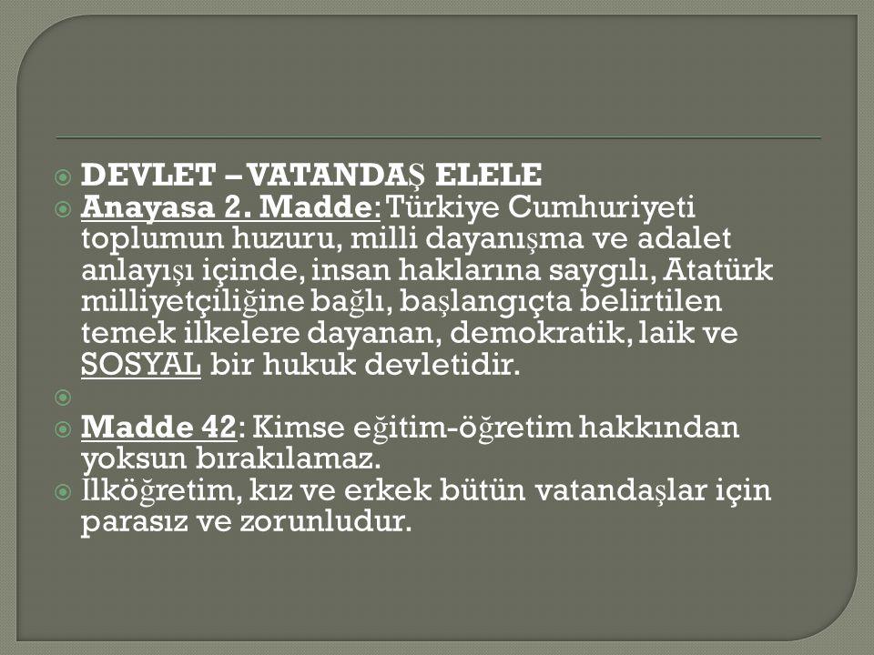  DEVLET – VATANDA Ş ELELE  Anayasa 2.