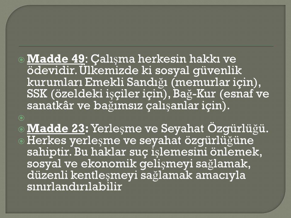  Madde 49: Çalı ş ma herkesin hakkı ve ödevidir.