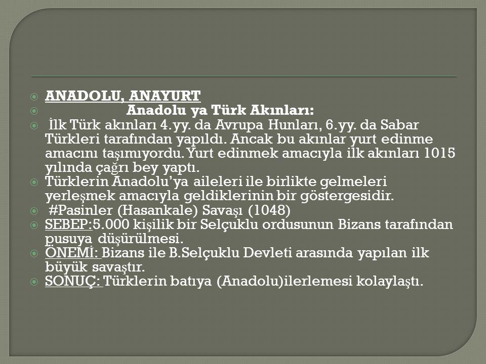  ANADOLU, ANAYURT  Anadolu ya Türk Akınları:  İ lk Türk akınları 4.yy.
