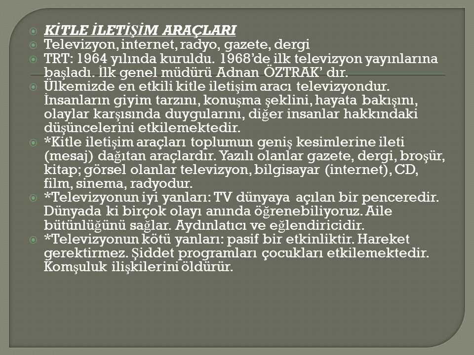  K İ TLE İ LET İ Ş İ M ARAÇLARI  Televizyon, internet, radyo, gazete, dergi  TRT: 1964 yılında kuruldu.