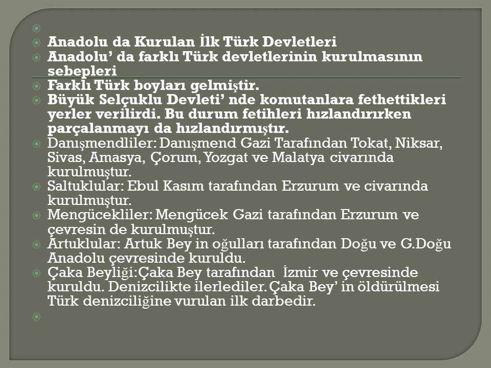   Anadolu da Kurulan İ lk Türk Devletleri  Anadolu' da farklı Türk devletlerinin kurulmasının sebepleri  Farklı Türk boyları gelmi ş tir.