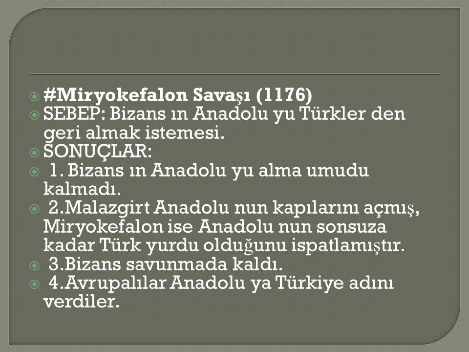  #Miryokefalon Sava ş ı (1176)  SEBEP: Bizans ın Anadolu yu Türkler den geri almak istemesi.
