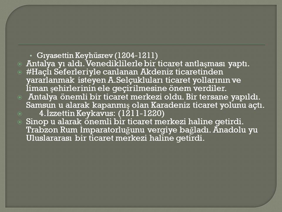 • Gıyasettin Keyhüsrev (1204-1211)  Antalya yı aldı.