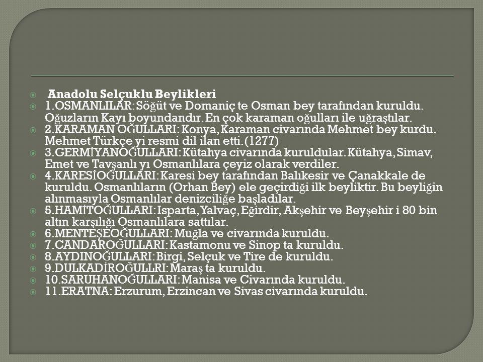  Anadolu Selçuklu Beylikleri  1.OSMANLILAR: Sö ğ üt ve Domaniç te Osman bey tarafından kuruldu.