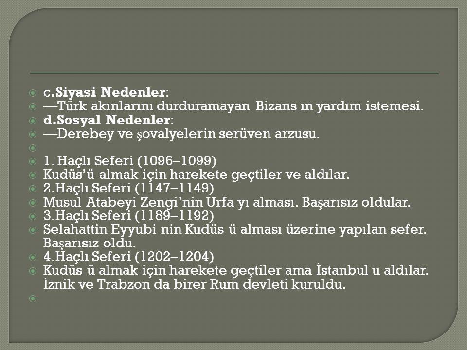  c.Siyasi Nedenler:  —Türk akınlarını durduramayan Bizans ın yardım istemesi.