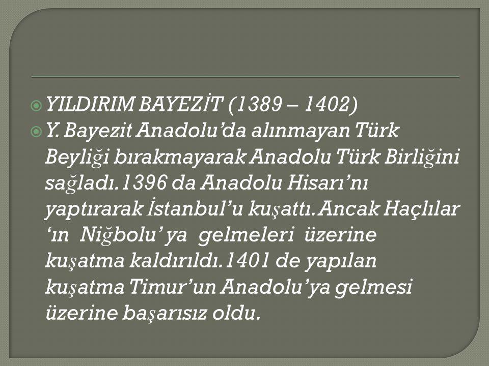  YILDIRIM BAYEZ İ T (1389 – 1402)  Y.