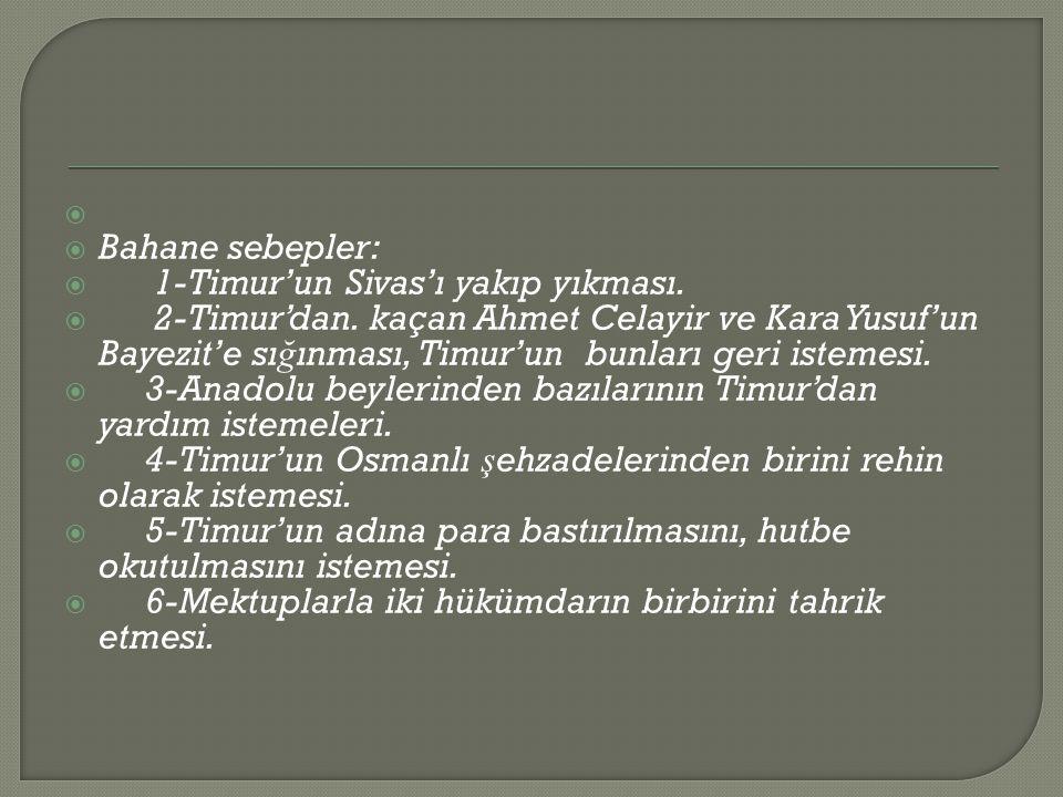  Bahane sebepler:  1-Timur'un Sivas'ı yakıp yıkması.