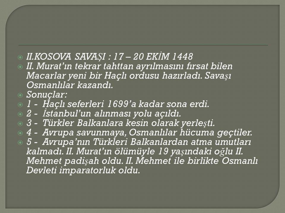  II.KOSOVA SAVA Ş I : 17 – 20 EK İ M 1448  II.