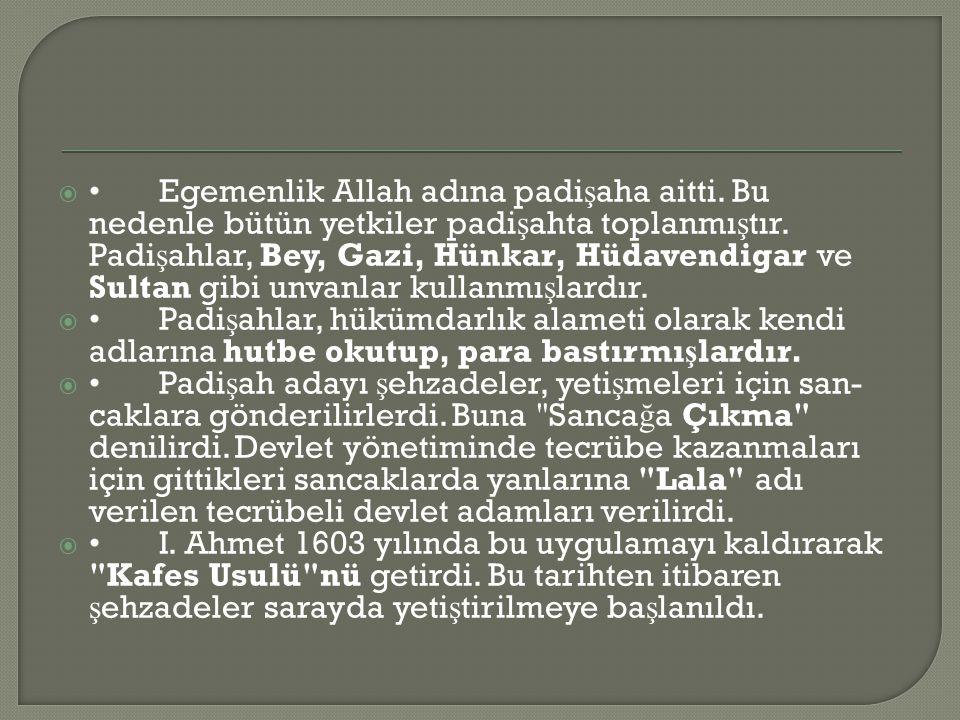  • Egemenlik Allah adına padi ş aha aitti.Bu nedenle bütün yetkiler padi ş ahta toplanmı ş tır.
