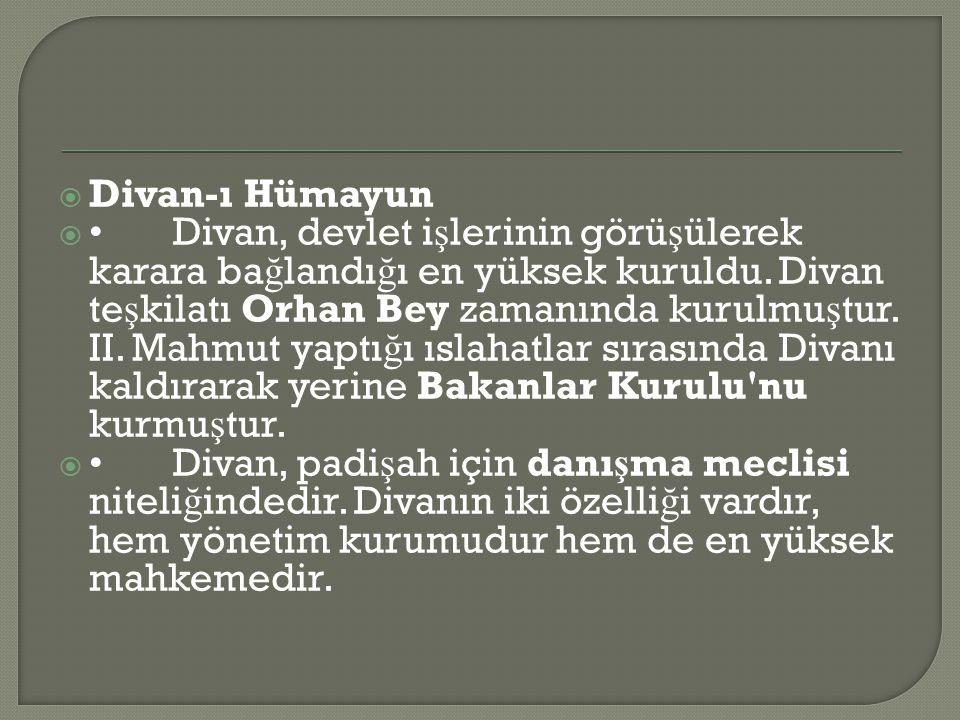  Divan-ı Hümayun  • Divan, devlet i ş lerinin görü ş ülerek karara ba ğ landı ğ ı en yüksek kuruldu.