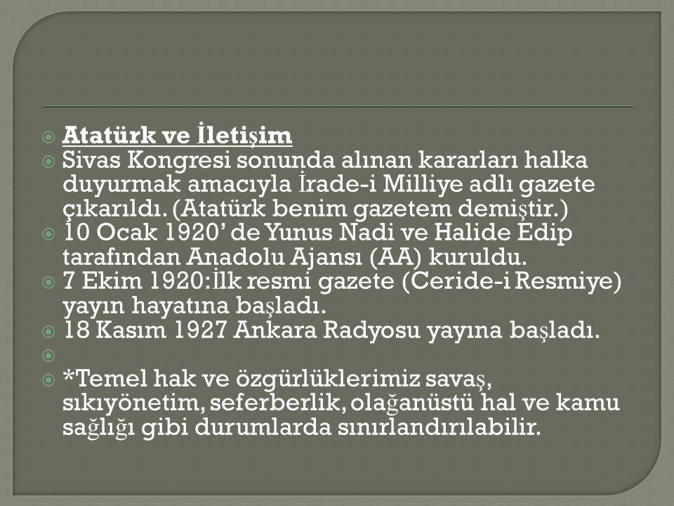  Atatürk ve İ leti ş im  Sivas Kongresi sonunda alınan kararları halka duyurmak amacıyla İ rade-i Milliye adlı gazete çıkarıldı.