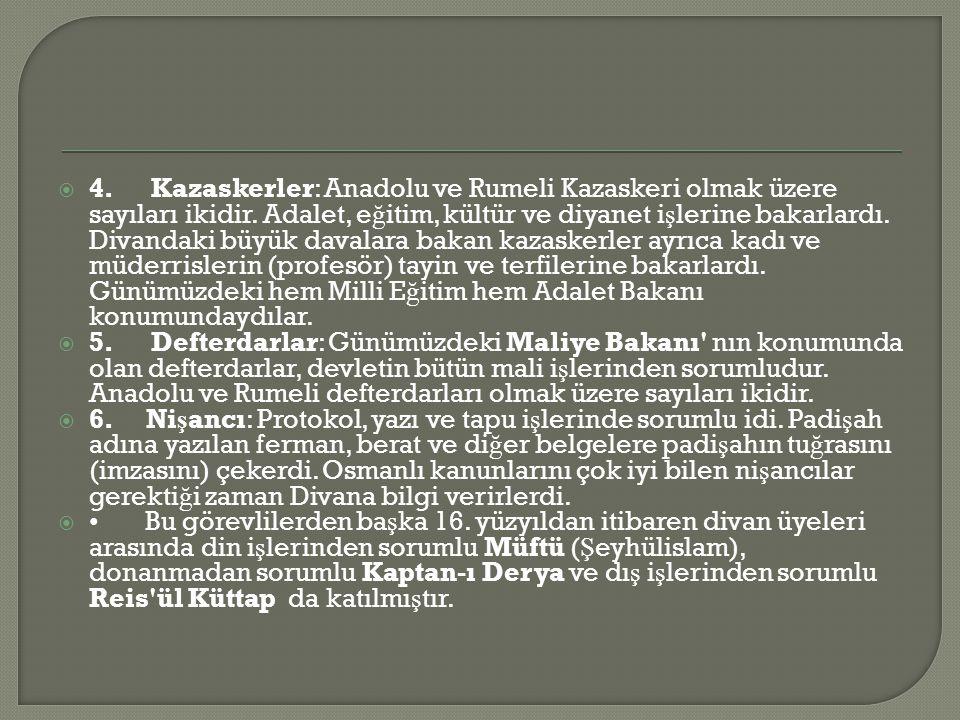  4.Kazaskerler: Anadolu ve Rumeli Kazaskeri olmak üzere sayıları ikidir.