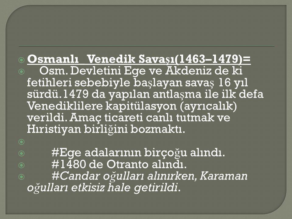  Osmanlı_ Venedik Sava ş ı(1463–1479)=  Osm.
