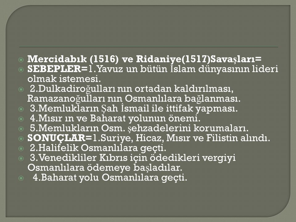  Mercidabık (1516) ve Ridaniye(1517)Sava ş ları=  SEBEPLER=1.Yavuz un bütün İ slam dünyasının lideri olmak istemesi.