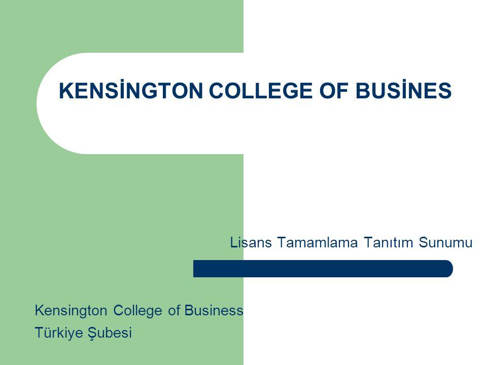 KENSİNGTON COLLEGE OF BUSİNES Lisans Tamamlama Tanıtım Sunumu Kensington College of Business Türkiye Şubesi