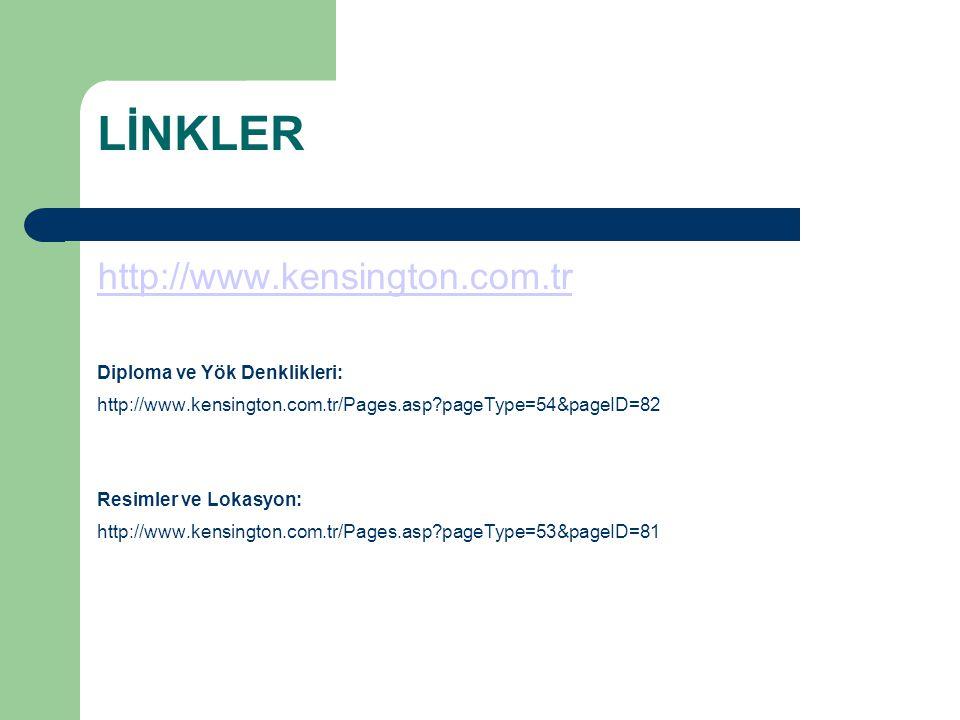 LİNKLER http://www.kensington.com.tr Diploma ve Yök Denklikleri: http://www.kensington.com.tr/Pages.asp?pageType=54&pageID=82 Resimler ve Lokasyon: ht