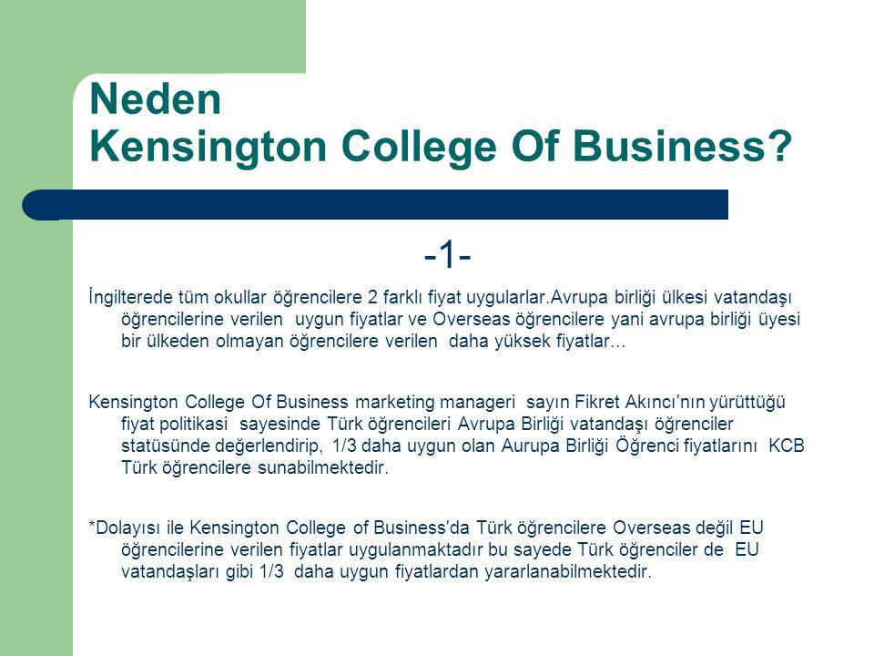 Neden Kensington College Of Business? -1- İngilterede tüm okullar öğrencilere 2 farklı fiyat uygularlar.Avrupa birliği ülkesi vatandaşı öğrencilerine