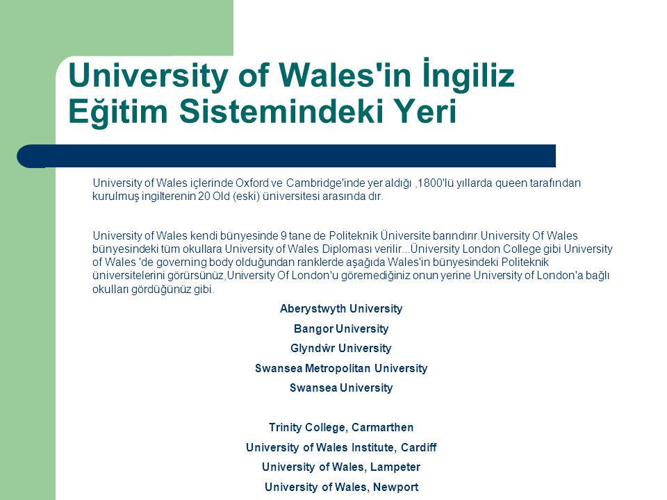 University of Wales'in İngiliz Eğitim Sistemindeki Yeri University of Wales içlerinde Oxford ve Cambridge'inde yer aldığı,1800'lü yıllarda queen taraf