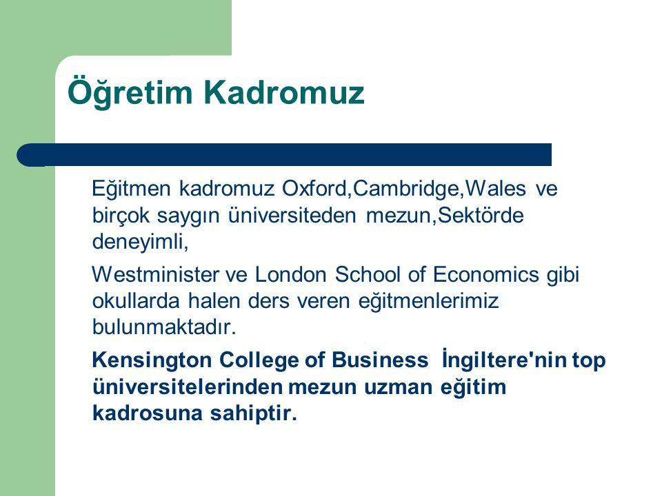 Öğretim Kadromuz Eğitmen kadromuz Oxford,Cambridge,Wales ve birçok saygın üniversiteden mezun,Sektörde deneyimli, Westminister ve London School of Eco