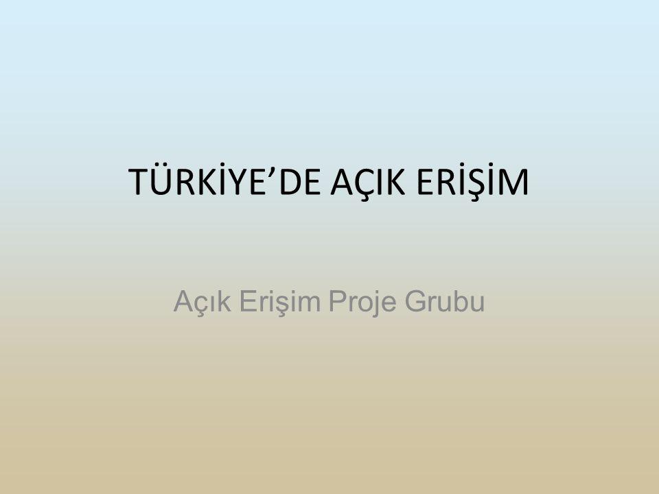 TÜRKİYE'DE AÇIK ERİŞİM Açık Erişim Proje Grubu