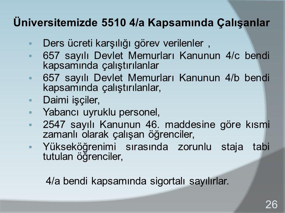 Üniversitemizde 5510 4/a Kapsamında Çalışanlar  Ders ücreti karşılığı görev verilenler,  657 sayılı Devlet Memurları Kanunun 4/c bendi kapsamında ça