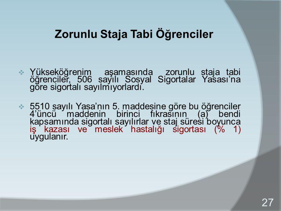 Zorunlu Staja Tabi Öğrenciler  Yükseköğrenim aşamasında zorunlu staja tabi öğrenciler, 506 sayılı Sosyal Sigortalar Yasası'na göre sigortalı sayılmıyorlardı.