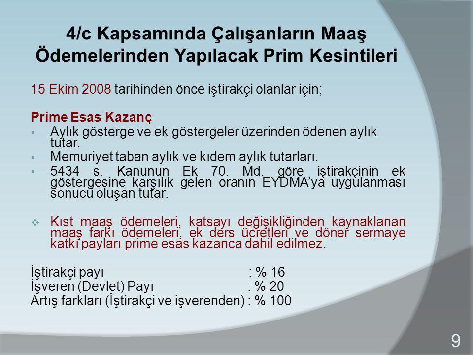 15 Ekim 2008 tarihinden önce iştirakçi olanlar için; Prime Esas Kazanç  Aylık gösterge ve ek göstergeler üzerinden ödenen aylık tutar.